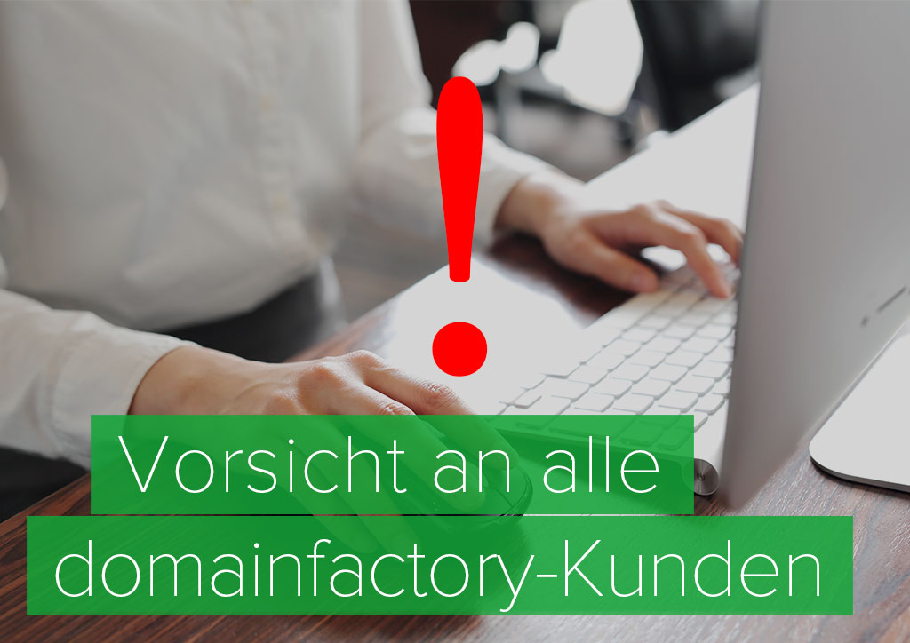 Vorsicht an alle domainfactory-Kunden